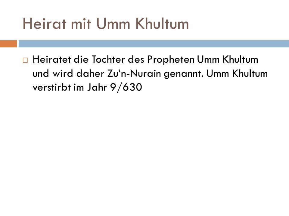 Heirat mit Umm Khultum Heiratet die Tochter des Propheten Umm Khultum und wird daher Zu'n-Nurain genannt.