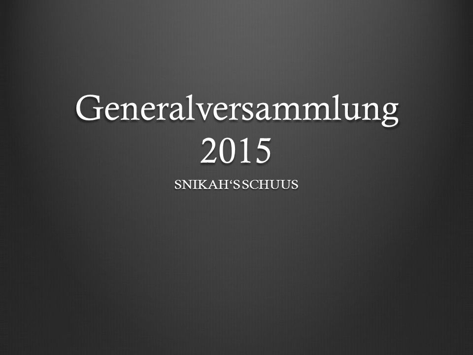 Generalversammlung 2015 SNIKAH'S SCHUUS