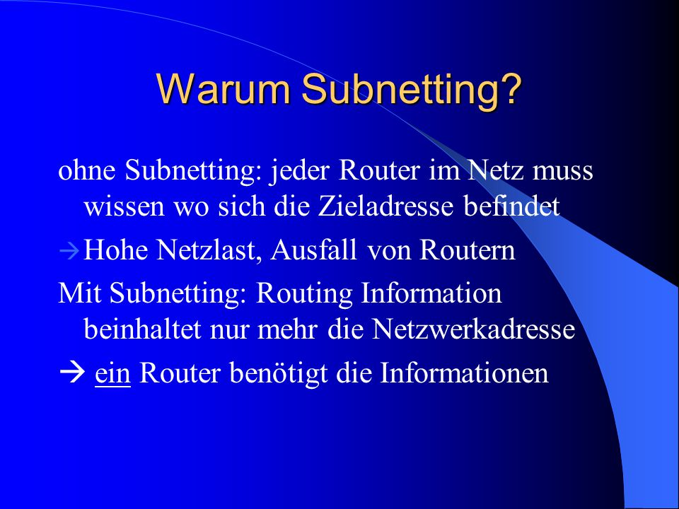 Warum Subnetting ohne Subnetting: jeder Router im Netz muss wissen wo sich die Zieladresse befindet.