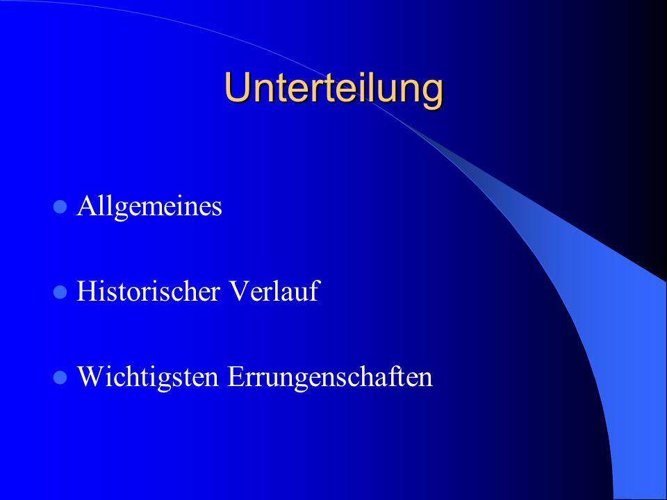 Unterteilung Allgemeines Historischer Verlauf