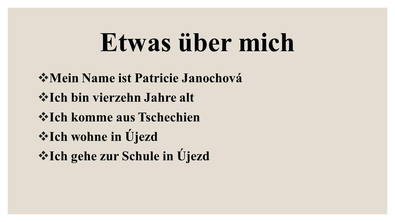 Etwas über mich Mein Name ist Patricie Janochová