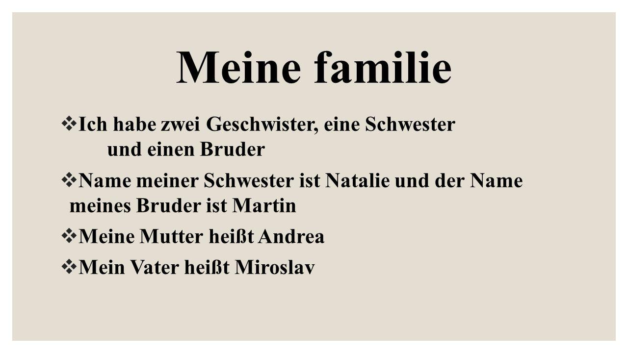 Meine familie Ich habe zwei Geschwister, eine Schwester und einen Bruder.