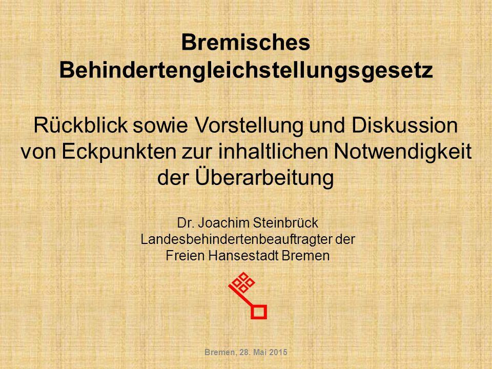 Bremisches Behindertengleichstellungsgesetz Rückblick sowie Vorstellung und Diskussion von Eckpunkten zur inhaltlichen Notwendigkeit der Überarbeitung