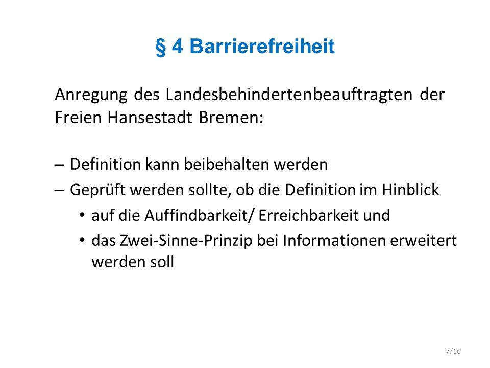 § 4 Barrierefreiheit Anregung des Landesbehindertenbeauftragten der Freien Hansestadt Bremen: Definition kann beibehalten werden.