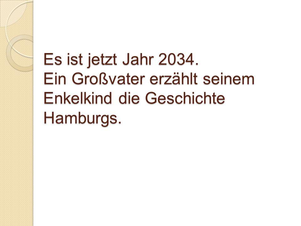 Es ist jetzt Jahr 2034. Ein Großvater erzählt seinem Enkelkind die Geschichte Hamburgs.