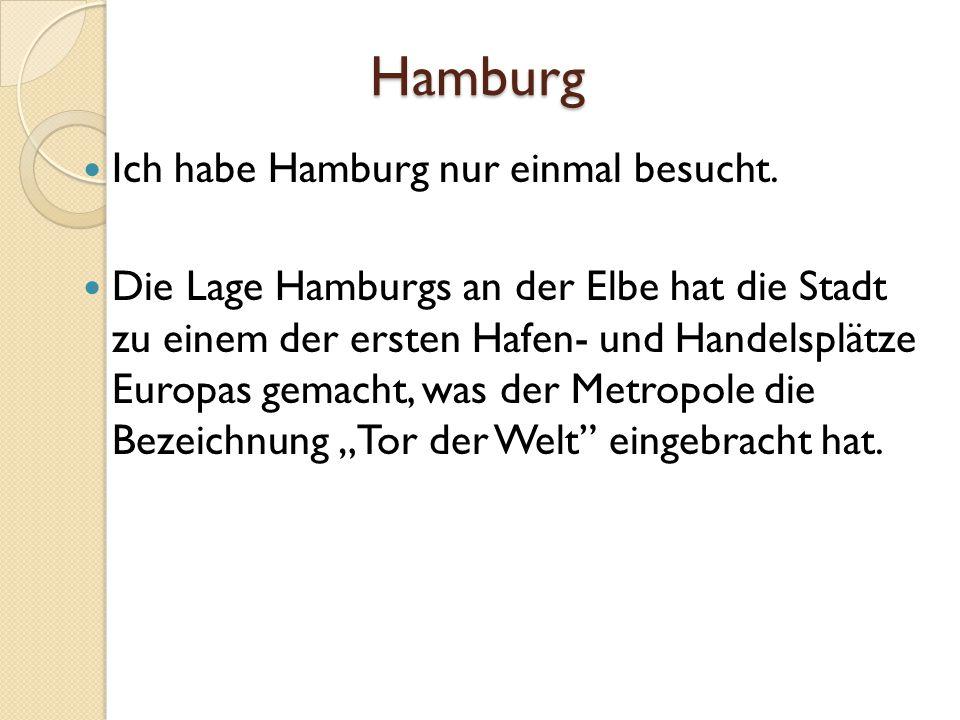Hamburg Ich habe Hamburg nur einmal besucht.