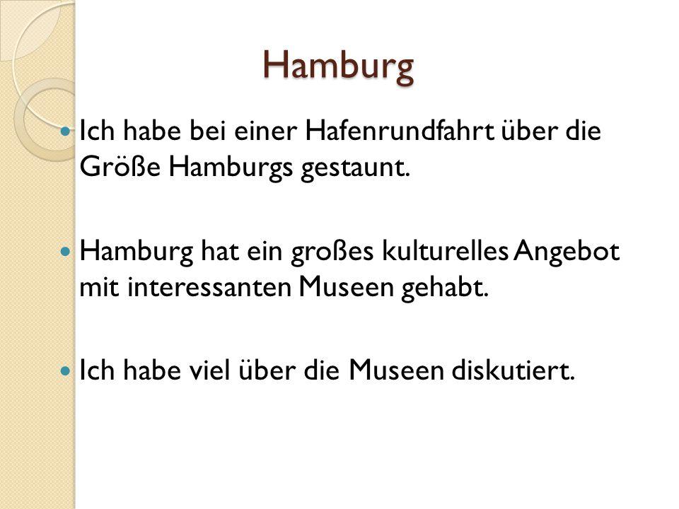 Hamburg Ich habe bei einer Hafenrundfahrt über die Größe Hamburgs gestaunt.