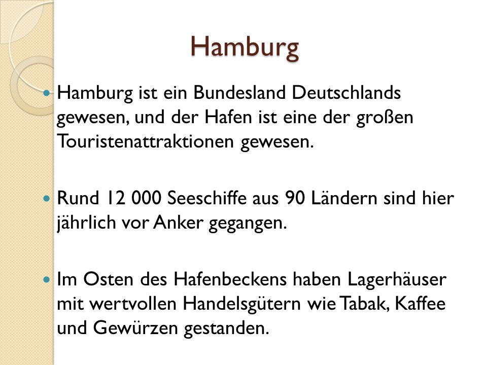 Hamburg Hamburg ist ein Bundesland Deutschlands gewesen, und der Hafen ist eine der großen Touristenattraktionen gewesen.
