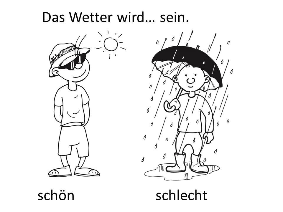 Das Wetter wird… sein. schön schlecht