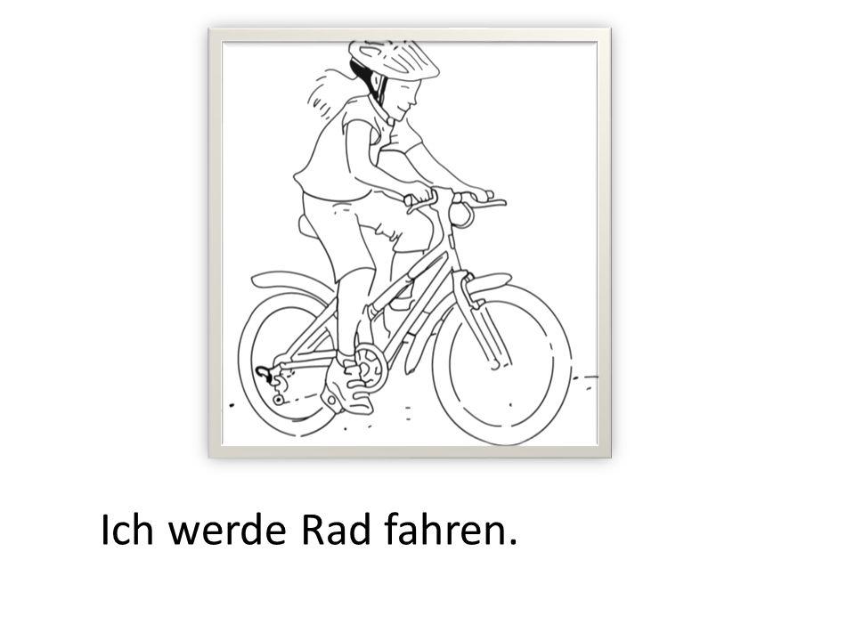 Ich werde Rad fahren.