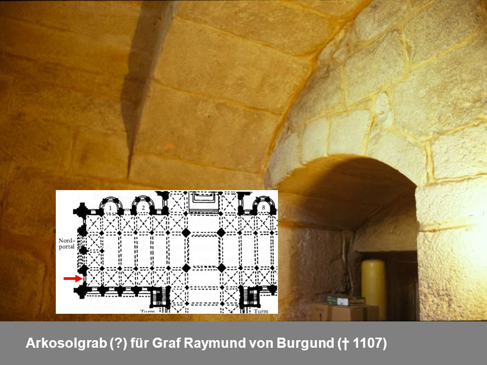 Arkosolgrab ( ) für Graf Raymund von Burgund († 1107)