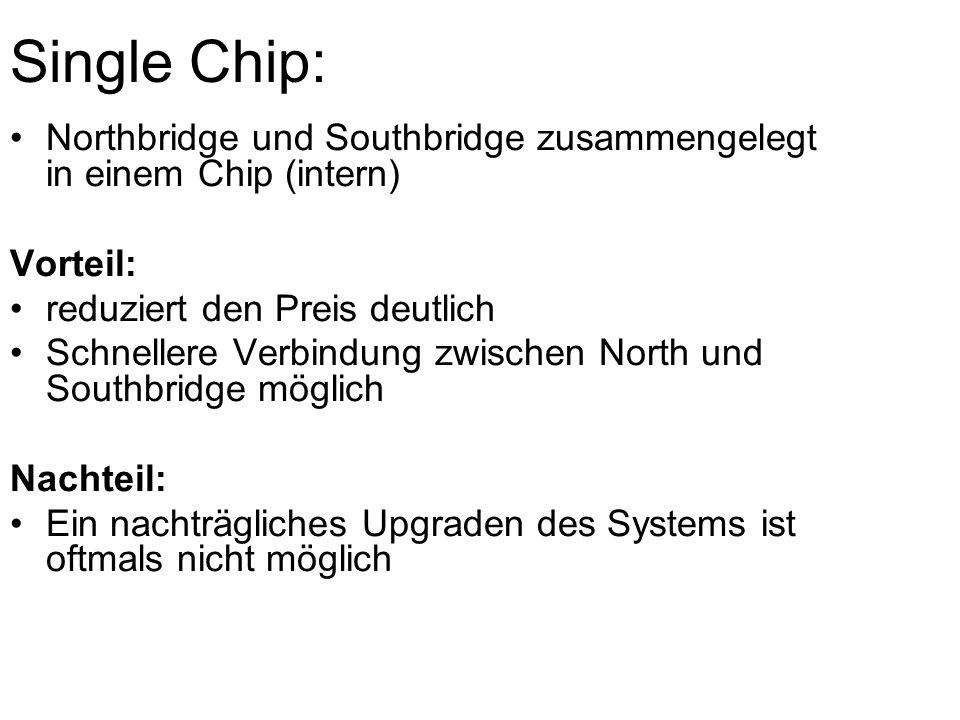 Single Chip: Northbridge und Southbridge zusammengelegt in einem Chip (intern) Vorteil: reduziert den Preis deutlich.