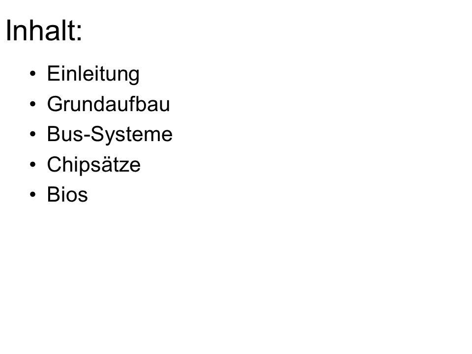 Inhalt: Einleitung Grundaufbau Bus-Systeme Chipsätze Bios