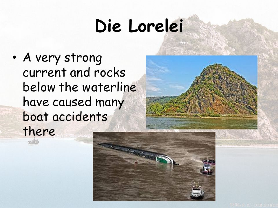 Die Lorelei A very strong current and rocks below the waterline have caused many boat accidents there.