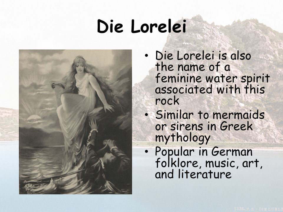 Die Lorelei Die Lorelei is also the name of a feminine water spirit associated with this rock. Similar to mermaids or sirens in Greek mythology.