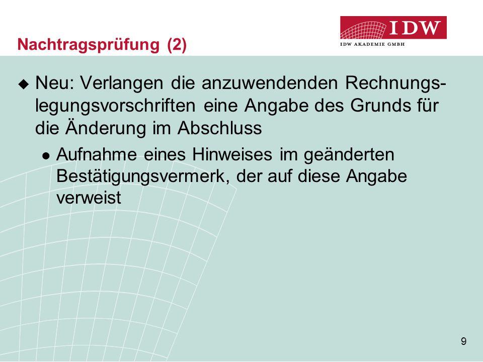 Nachtragsprüfung (2) Neu: Verlangen die anzuwendenden Rechnungs-legungsvorschriften eine Angabe des Grunds für die Änderung im Abschluss.