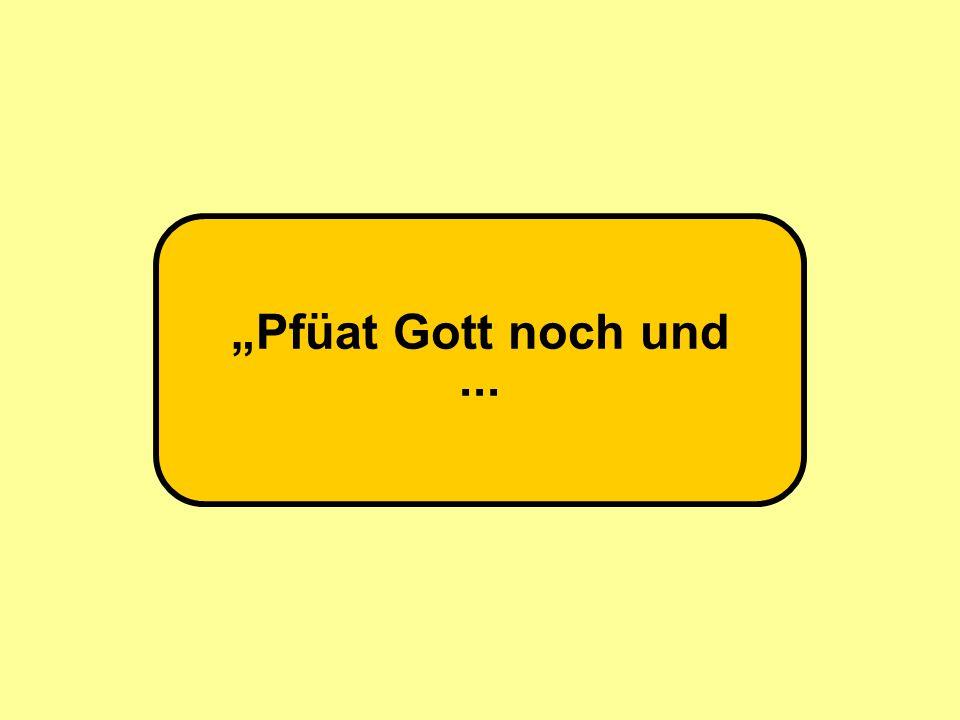 """""""Pfüat Gott noch und ... 60"""
