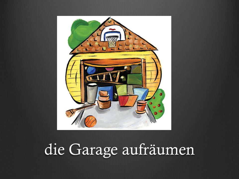 die Garage aufräumen