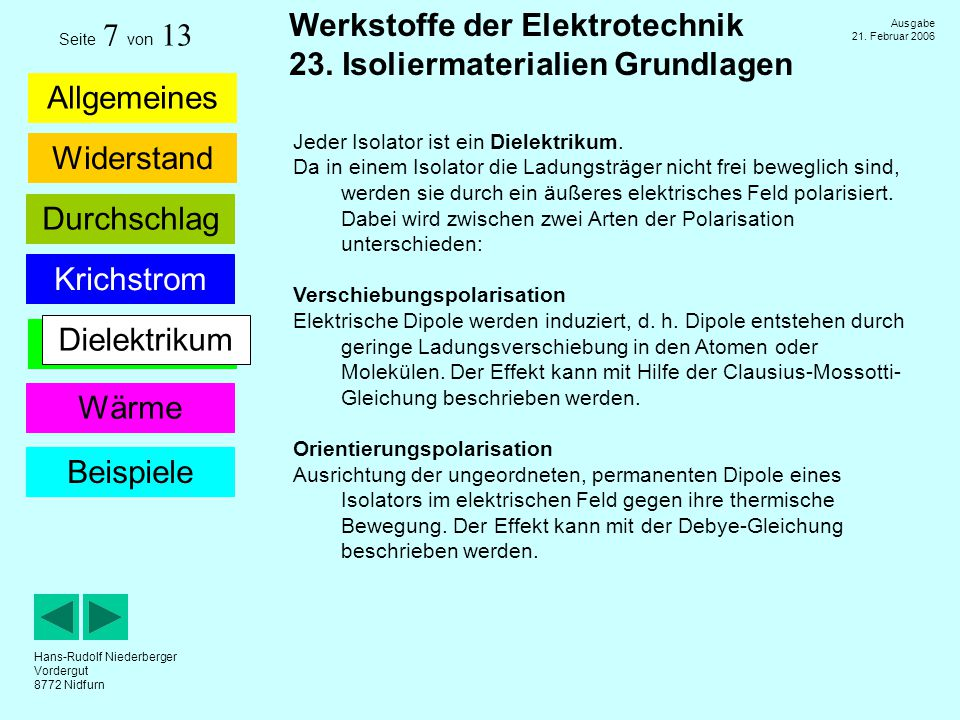 Dielektrikum Jeder Isolator ist ein Dielektrikum.