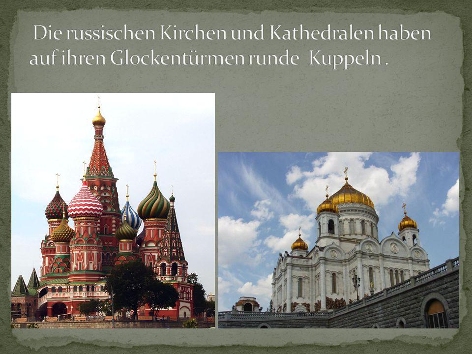 Die russischen Kirchen und Kathedralen haben auf ihren Glockentürmen runde Kuppeln .