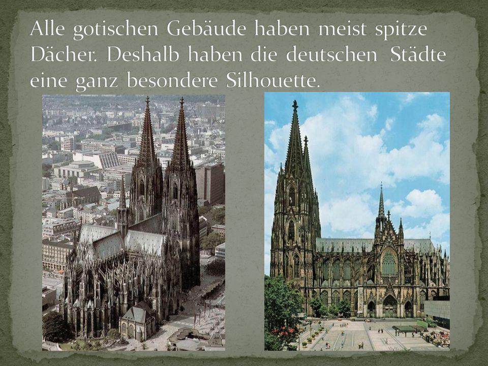 Alle gotischen Gebäude haben meist spitze Dächer