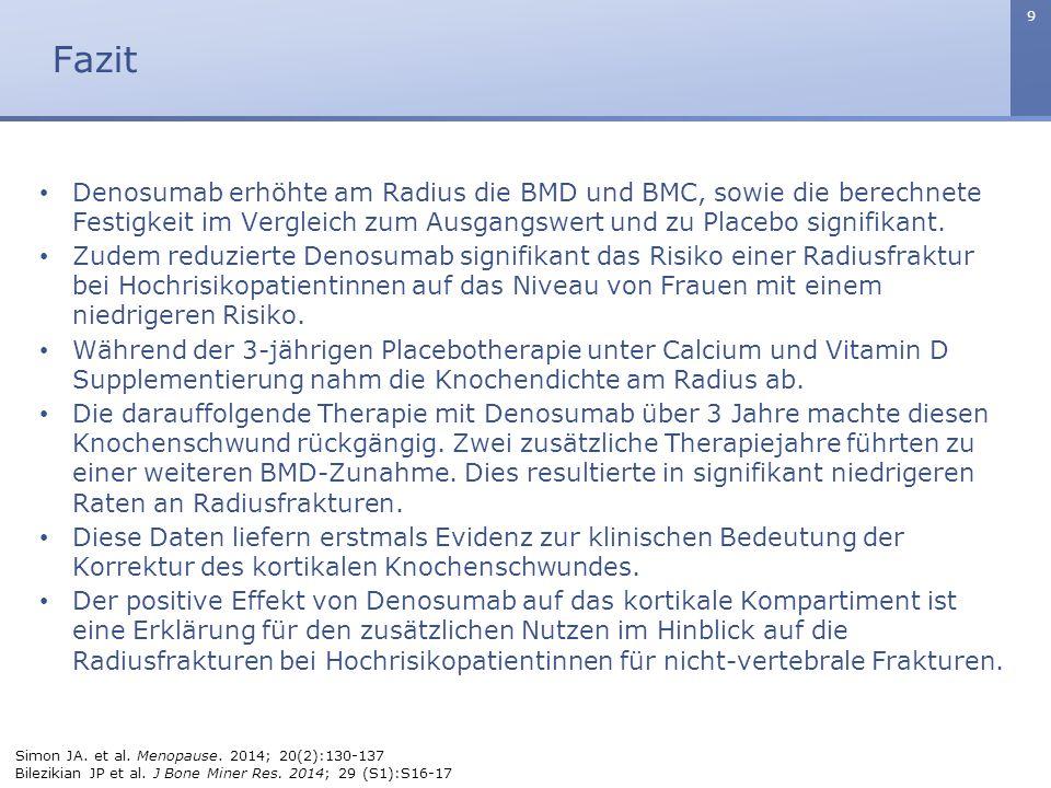 Fazit Denosumab erhöhte am Radius die BMD und BMC, sowie die berechnete Festigkeit im Vergleich zum Ausgangswert und zu Placebo signifikant.