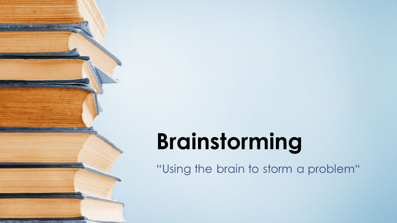 Using the brain to storm a problem