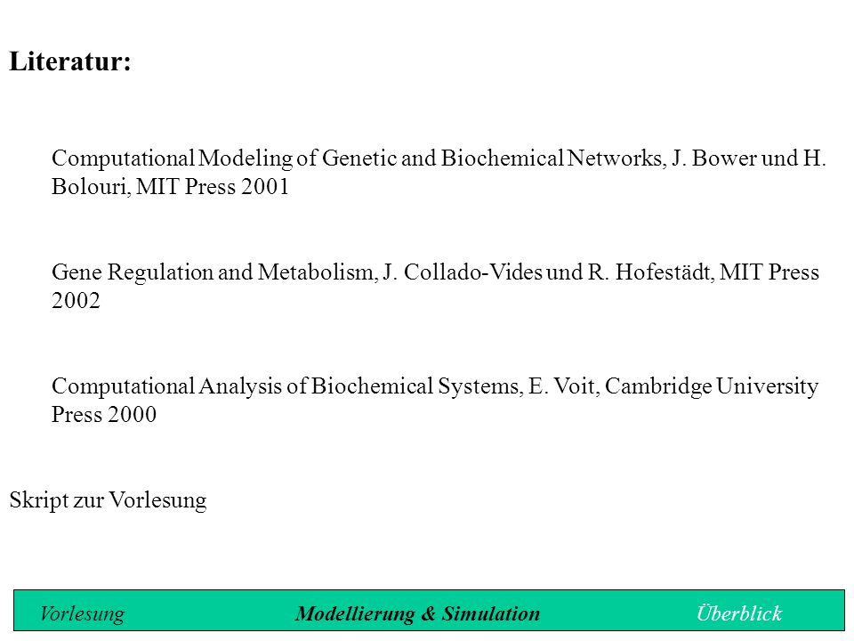 Literatur: Computational Modeling of Genetic and Biochemical Networks, J. Bower und H. Bolouri, MIT Press 2001.