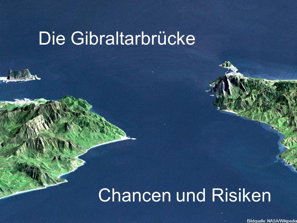 Die Gibraltarbrücke Chancen und Risiken Bildquelle: NASA/Wikipedia