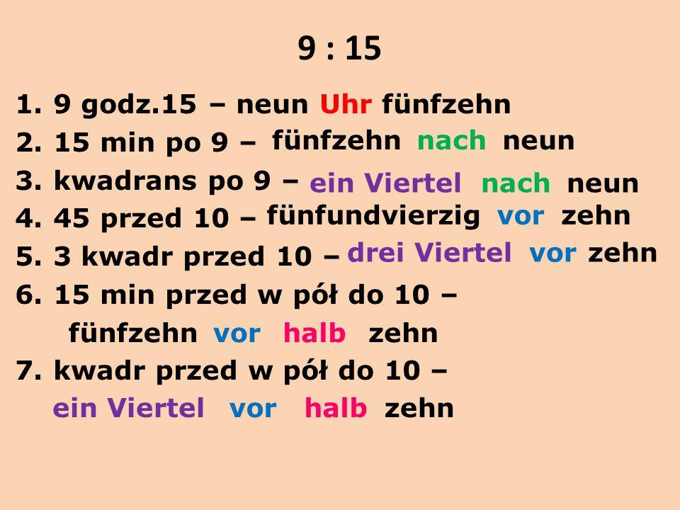 9 : 15 9 godz.15 – neun Uhr fünfzehn 15 min po 9 – kwadrans po 9 –