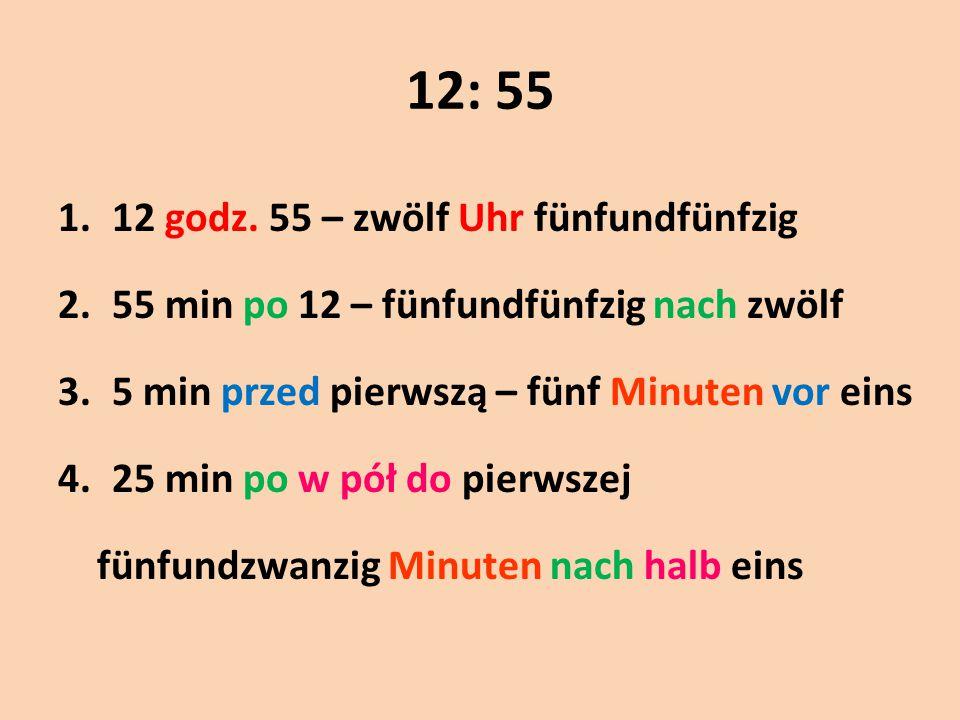 12: 55 12 godz. 55 – zwölf Uhr fünfundfünfzig