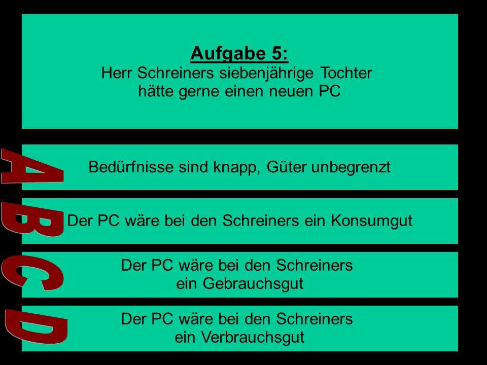 A B C D Aufgabe 5: Herr Schreiners siebenjährige Tochter
