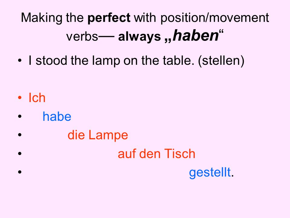 "Making the perfect with position/movement verbs— always ""haben"