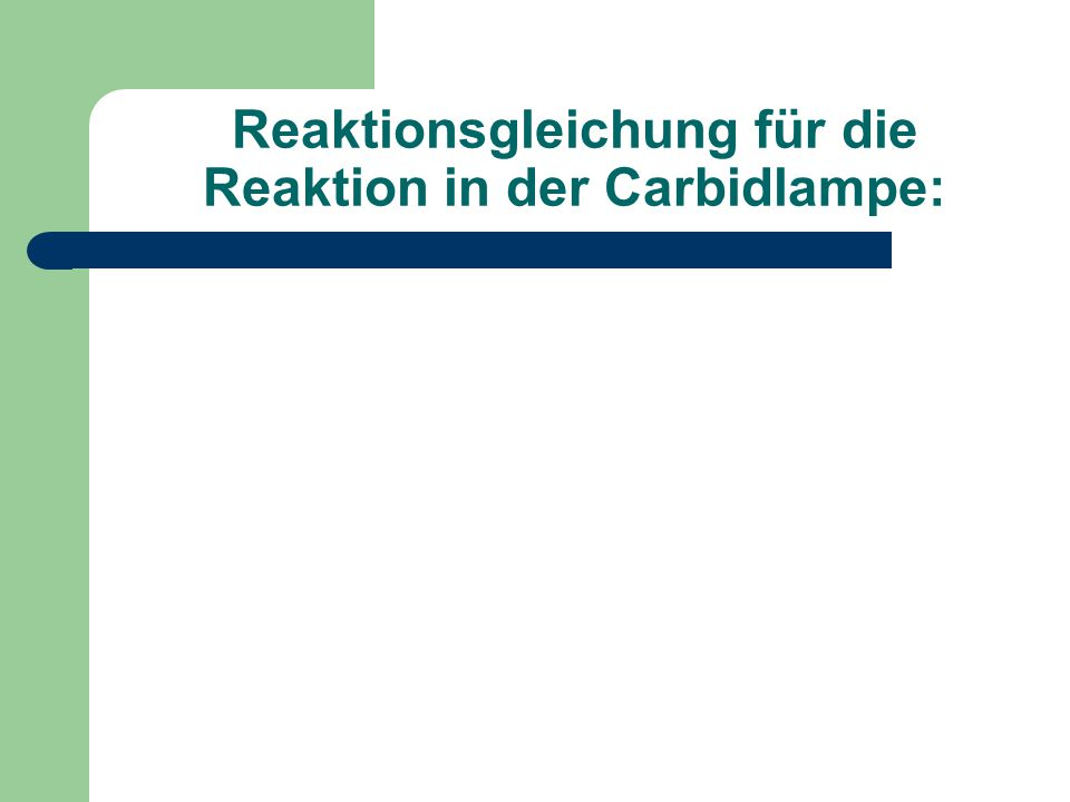 Reaktionsgleichung für die Reaktion in der Carbidlampe: