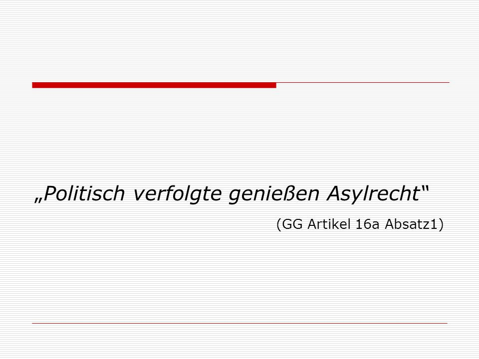 """""""Politisch verfolgte genießen Asylrecht"""