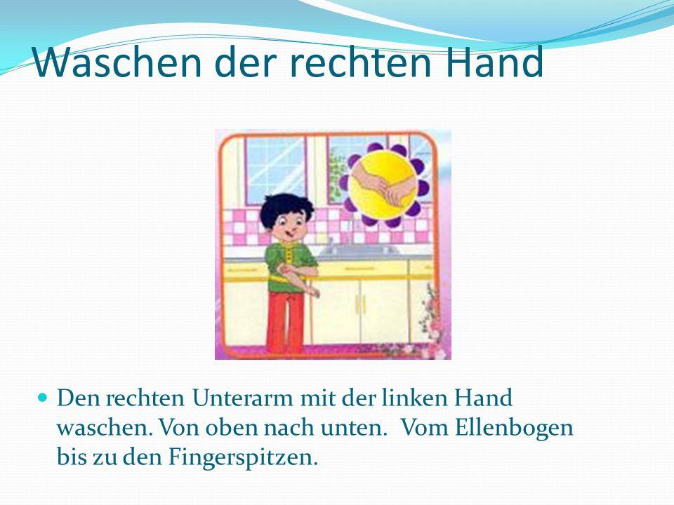 Waschen der rechten Hand