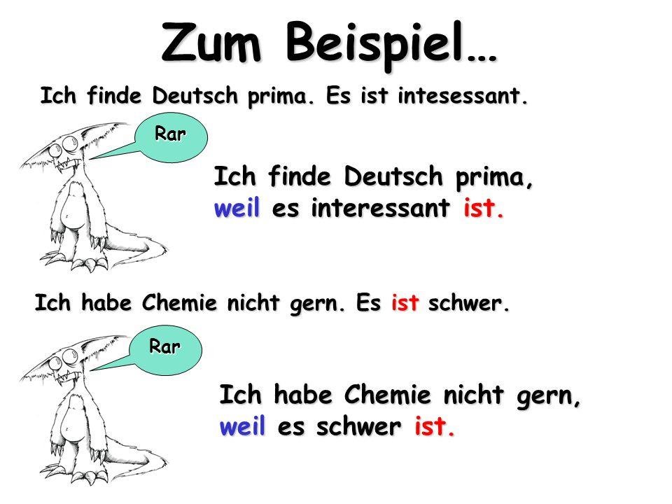 Zum Beispiel… Ich finde Deutsch prima, weil es interessant ist.