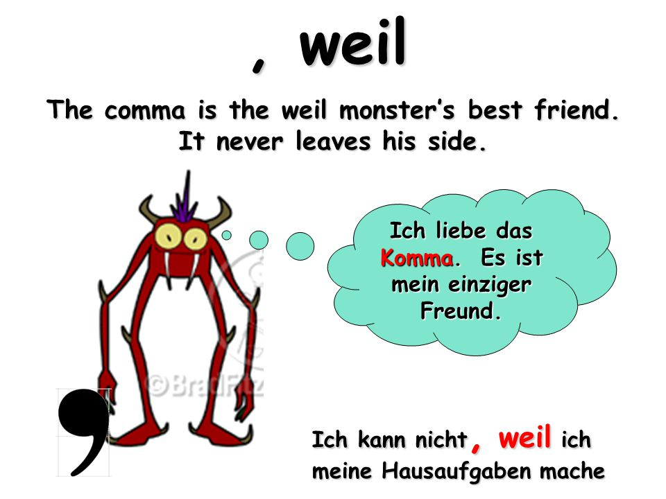 , weil The comma is the weil monster's best friend.