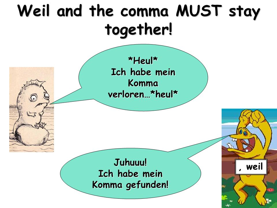 Weil and the comma MUST stay together!