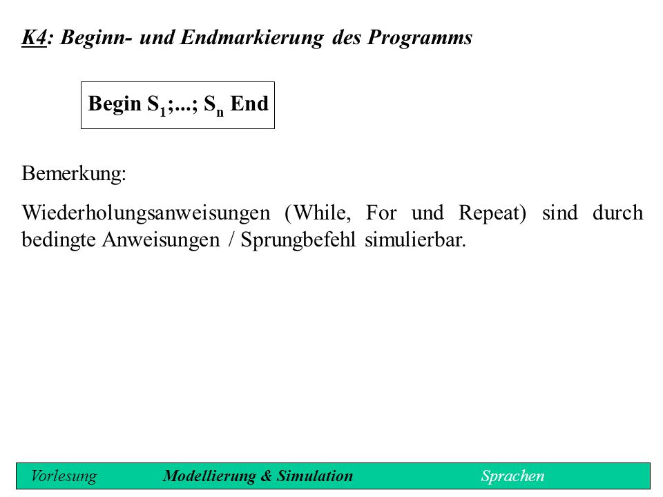 K4: Beginn- und Endmarkierung des Programms Begin S1;...; Sn End