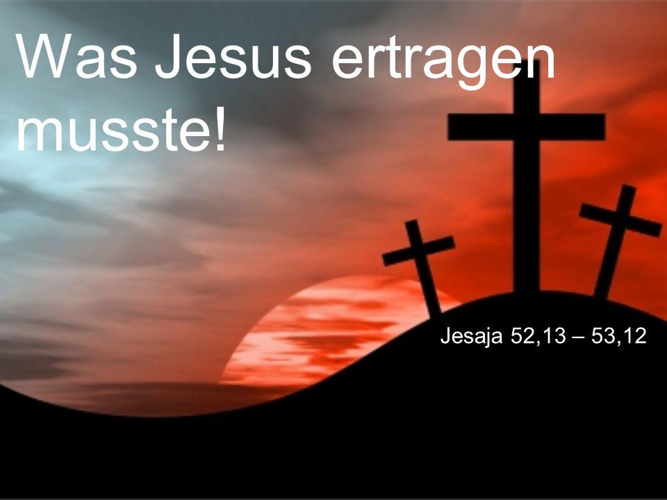 Was Jesus ertragen musste!