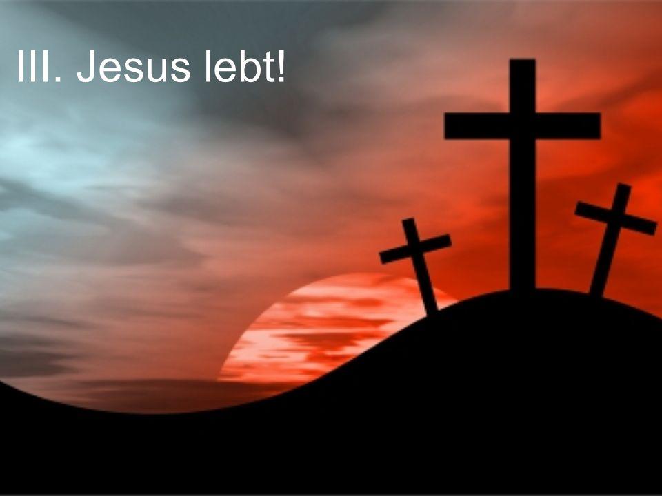 III. Jesus lebt!
