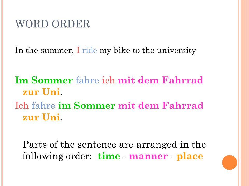 WORD ORDER Im Sommer fahre ich mit dem Fahrrad zur Uni.
