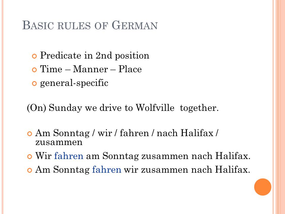Basic rules of German Predicate in 2nd position Time – Manner – Place