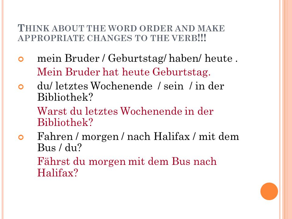 Think about the word order and make appropriate changes to the verb!!!