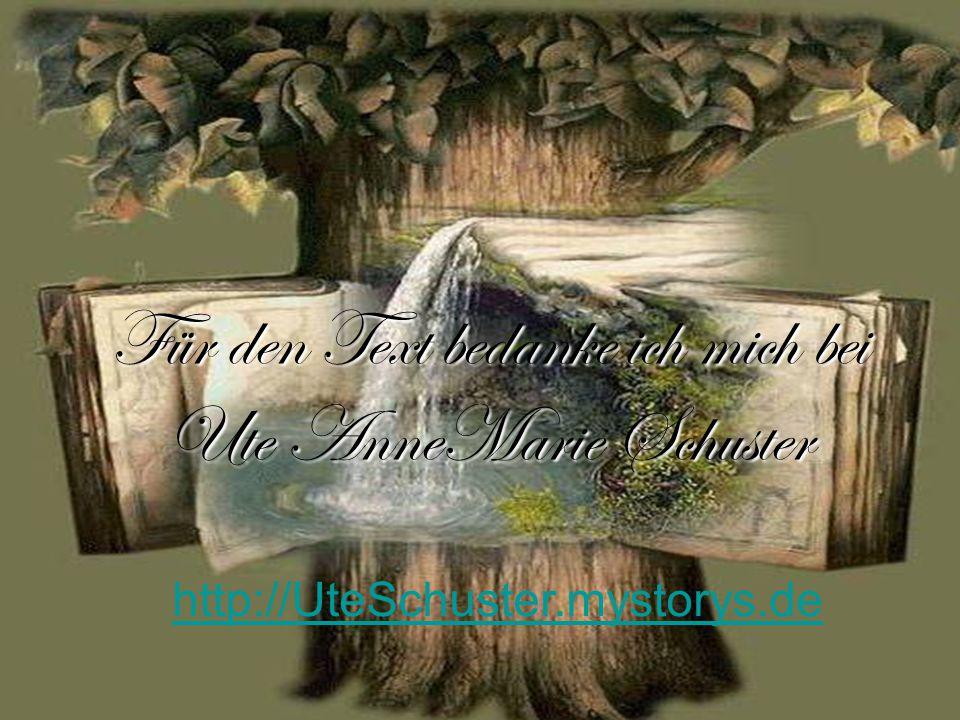 Für den Text bedanke ich mich bei Ute AnneMarie Schuster