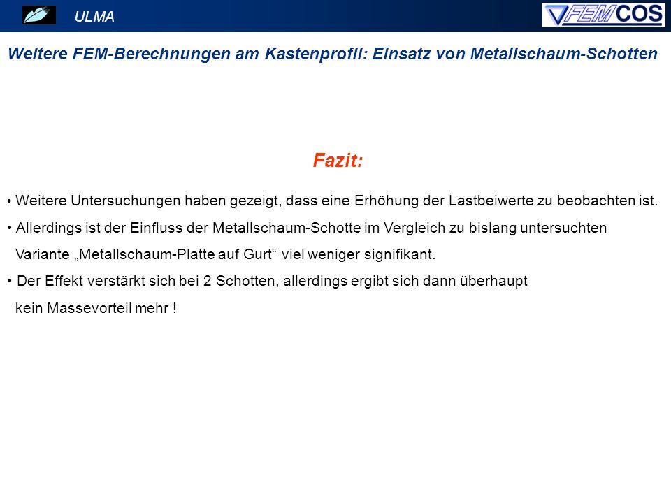 ULMA Weitere FEM-Berechnungen am Kastenprofil: Einsatz von Metallschaum-Schotten. Fazit: