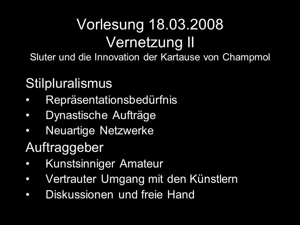 Vorlesung 18.03.2008 Vernetzung II Sluter und die Innovation der Kartause von Champmol