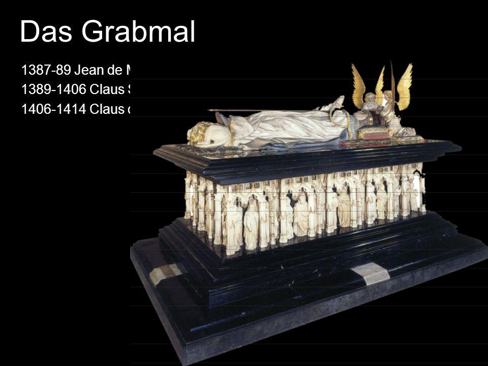 Das Grabmal 1387-89 Jean de Marville 1389-1406 Claus Sluter