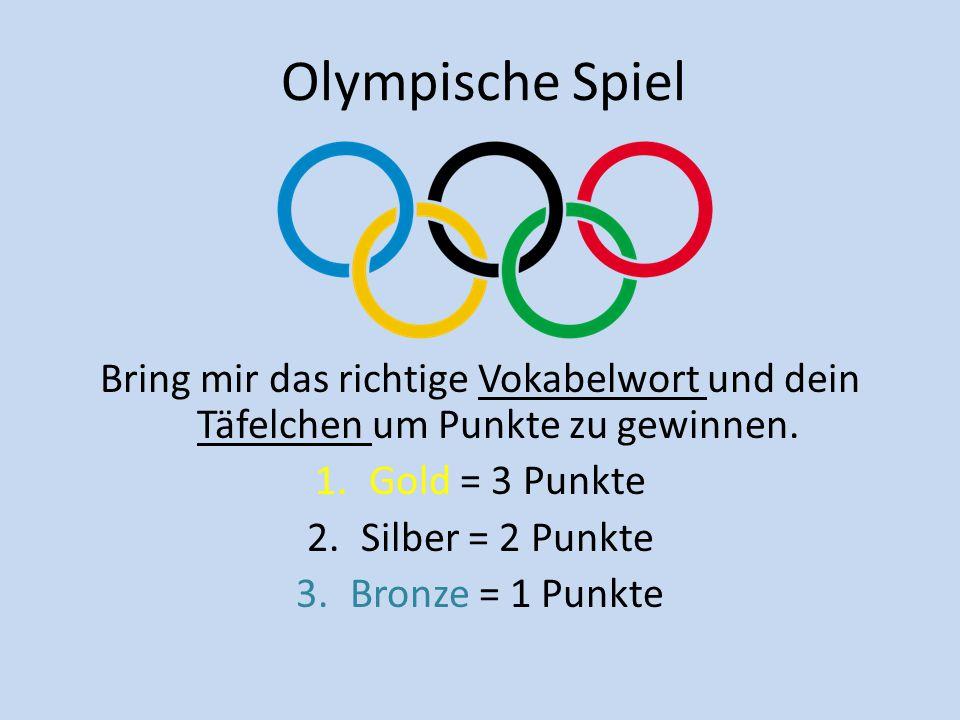 Olympische Spiel Bring mir das richtige Vokabelwort und dein Täfelchen um Punkte zu gewinnen. Gold = 3 Punkte.
